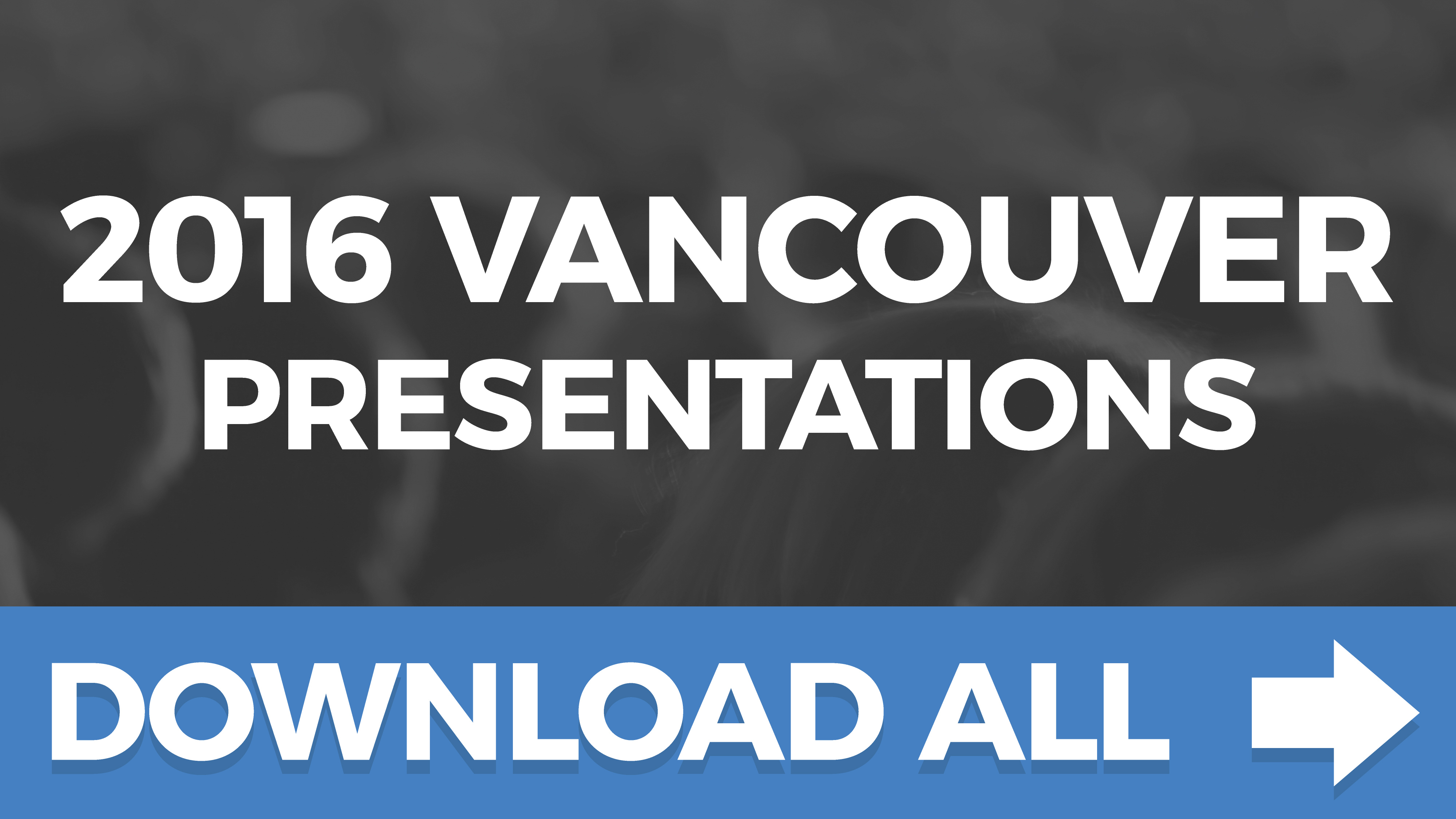 2016 Vancouver All Presentations